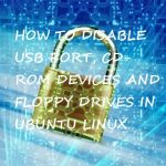 How to Disable USB ports, CD-ROM and Floppy drives in Ubuntu