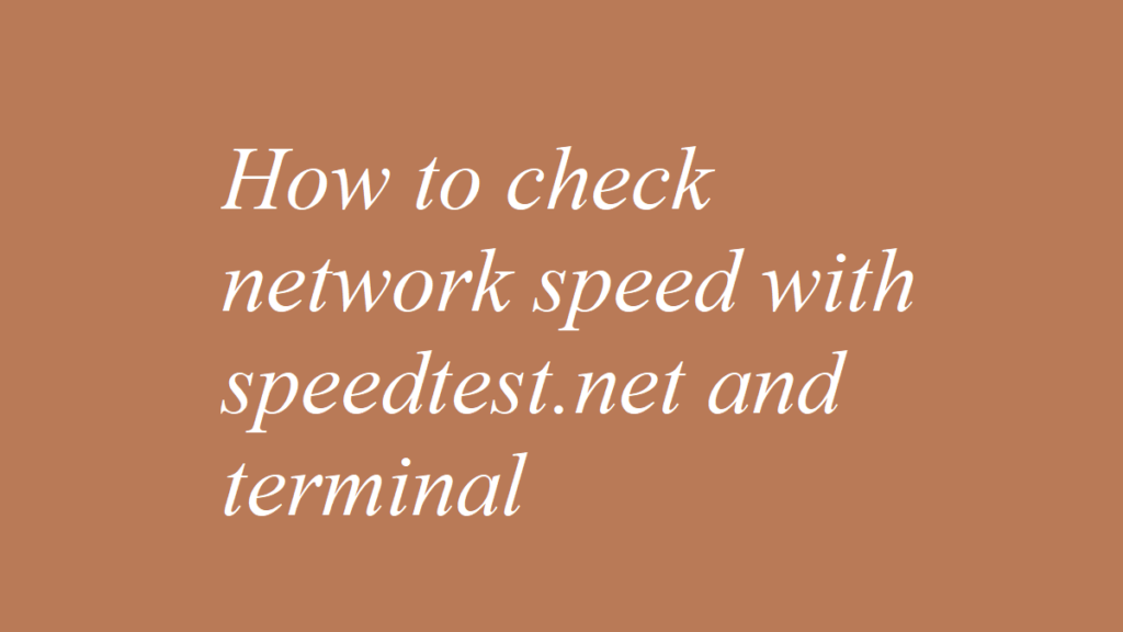 How to check network speed with speedtest.net and terminal