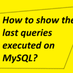 How to show the last queries executed on MySQL?
