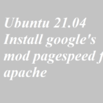 Ubuntu 21.04 Install google's mod pagespeed for apache