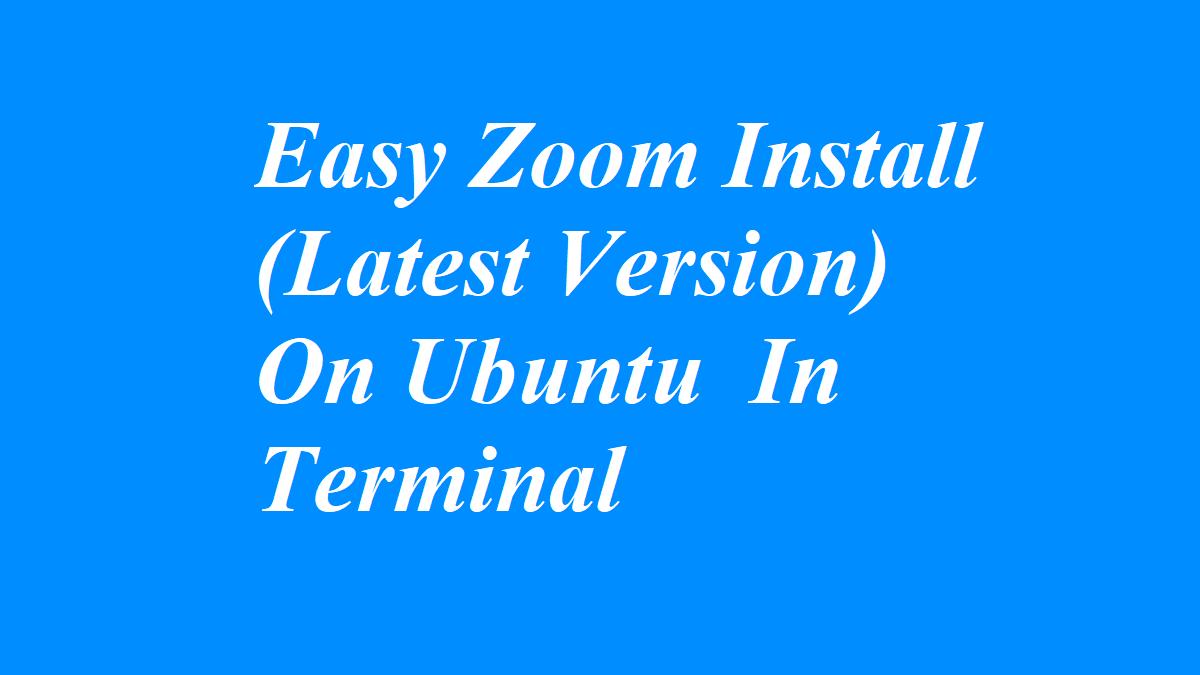 Easy Zoom Install (Latest Version) On Ubuntu In Terminal