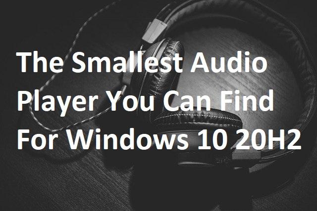 smallest audio player windows 10 20H2