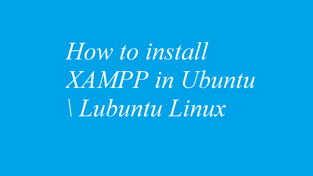 How to install XAMPP in Ubuntu \ Lubuntu Linux