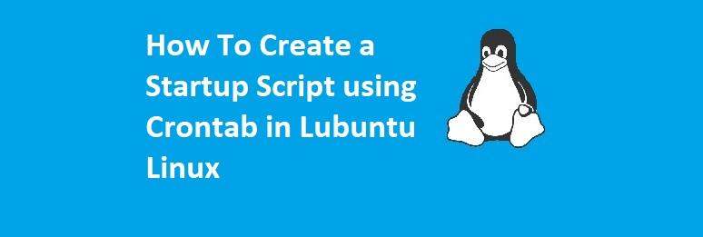 startup script ubuntu,cron startup script ubuntu,crontab startup script linux,ubuntu 21.10,ubuntu 21 04,how to,create startup script,in linux,in 2021,in 2022,crontab -e,@reboot crontab,crontab startup example,startup scripts in linux,manage startup scripts in linux,startup,script,command,linux,ubuntu,lubuntu,server,server crontab startup script
