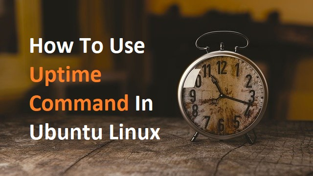 How To Use Uptime Command In Ubuntu Linux