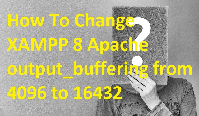 xampp php output_buffering