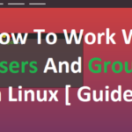 How To Work With Users And Groups In Linux