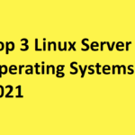 Top 3 Linux Server Operating Systems in 2021