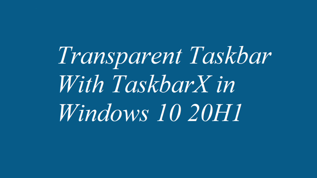 Transparent Taskbar With TaskbarX in Windows 10 20H1