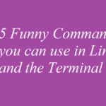 5 Funny Commands you can use in Linux and the Terminal