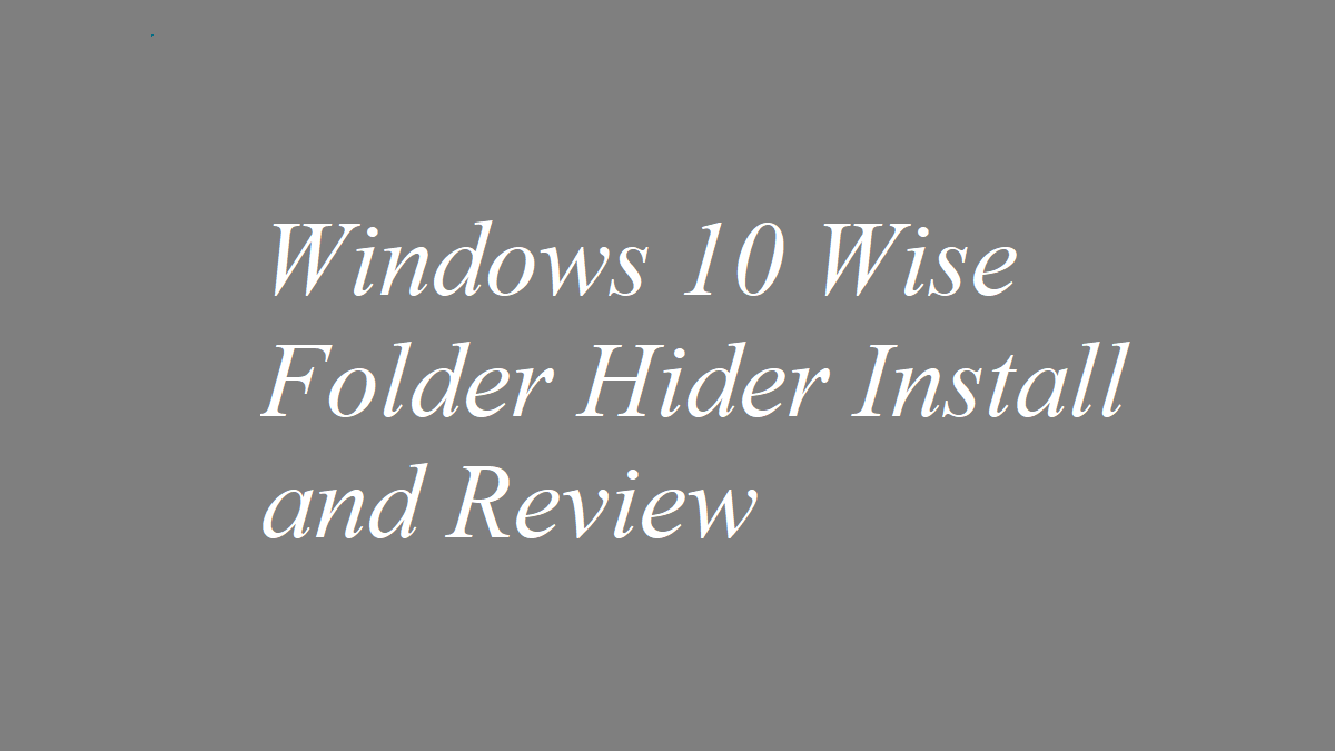 Windows 10 Wise Folder Hider Install and Review