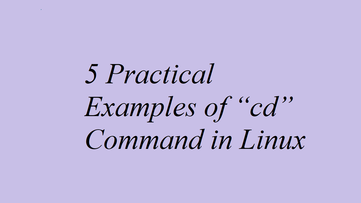 """5 Practical Examples of """"cd"""" Command in Linux"""