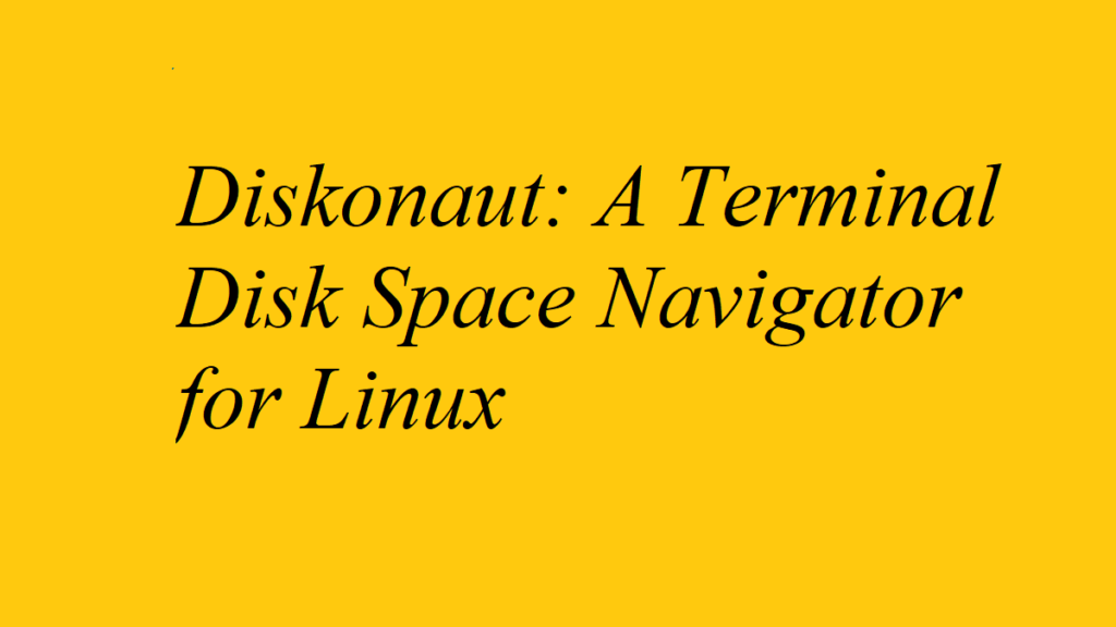 Diskonaut: A Terminal Disk Space Navigator for Linux