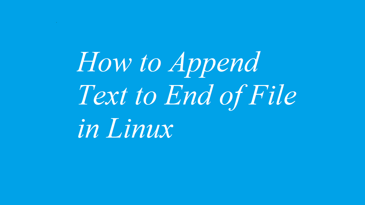 How to Append Text to End of File in Linux