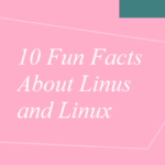 10 Fun Facts About Linus and Linux