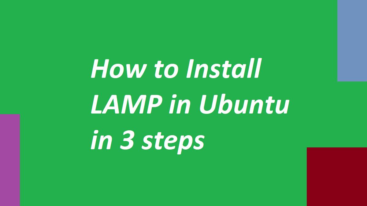 How to Install LAMP in Ubuntu in 3 steps