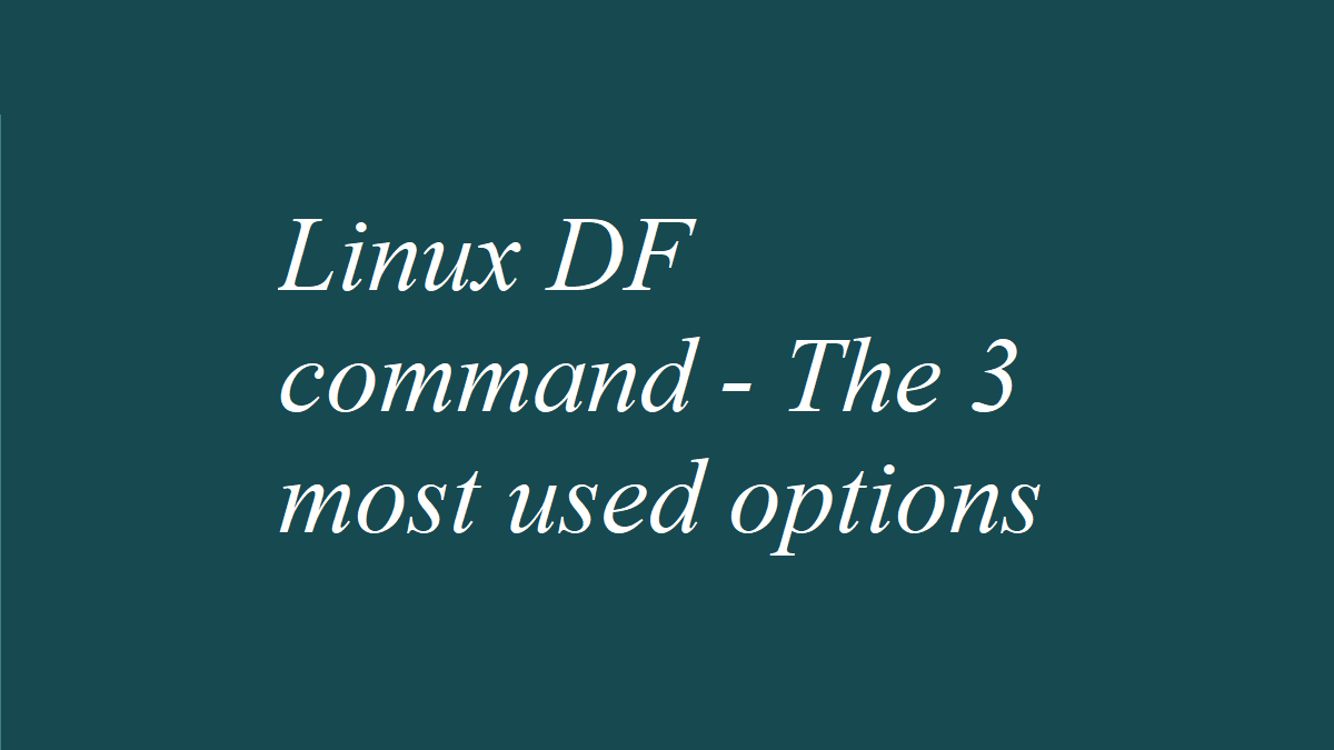 Linux DF command - The 3 most used options
