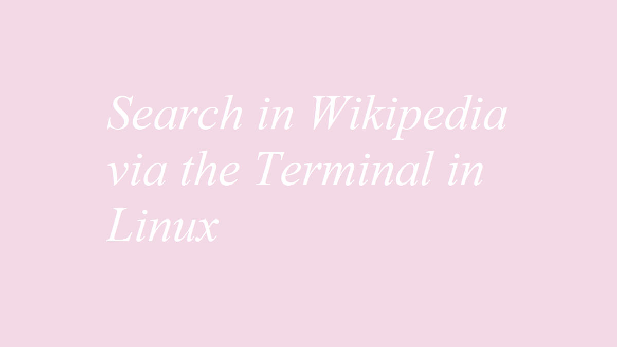 Search in Wikipedia via the Terminal in Linux