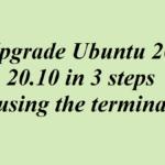 Upgrade Ubuntu 20.04 to 20.10 in 3 steps ( using the terminal )