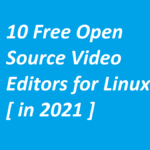 10 Free Open Source Video Editors for Linux [ in 2021 ]