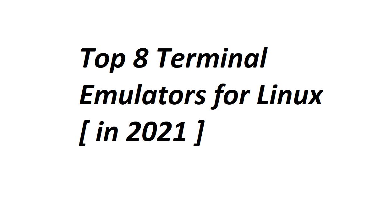 Top 8 Terminal Emulators for Linux [ in 2021 ]