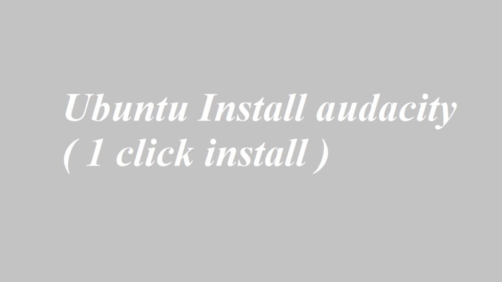 Ubuntu Install audacity ( 1 click install )