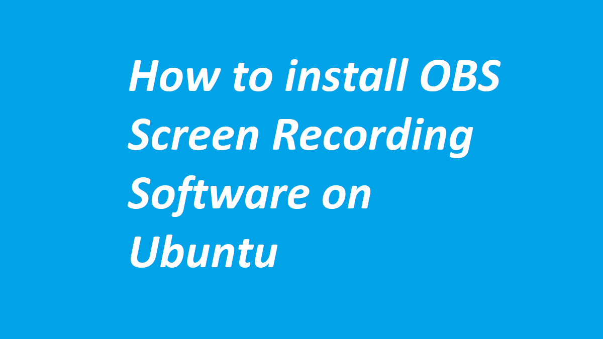 How to install OBS Screen Recording Software on Ubuntu