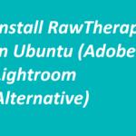 Install RawTherapee in Ubuntu (Adobe Lightroom Alternative)
