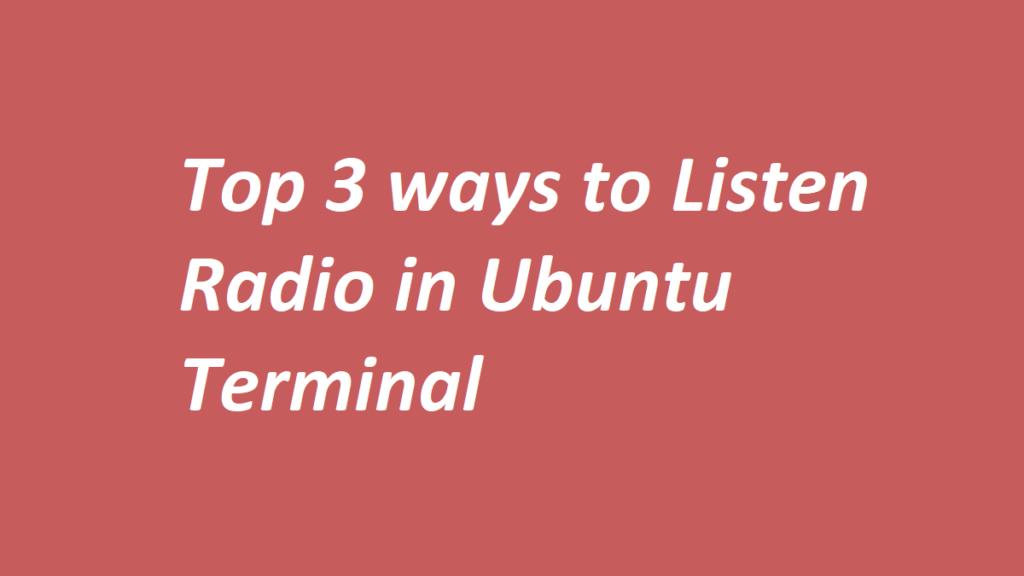 Top 3 ways to Listen Radio in Ubuntu Terminal