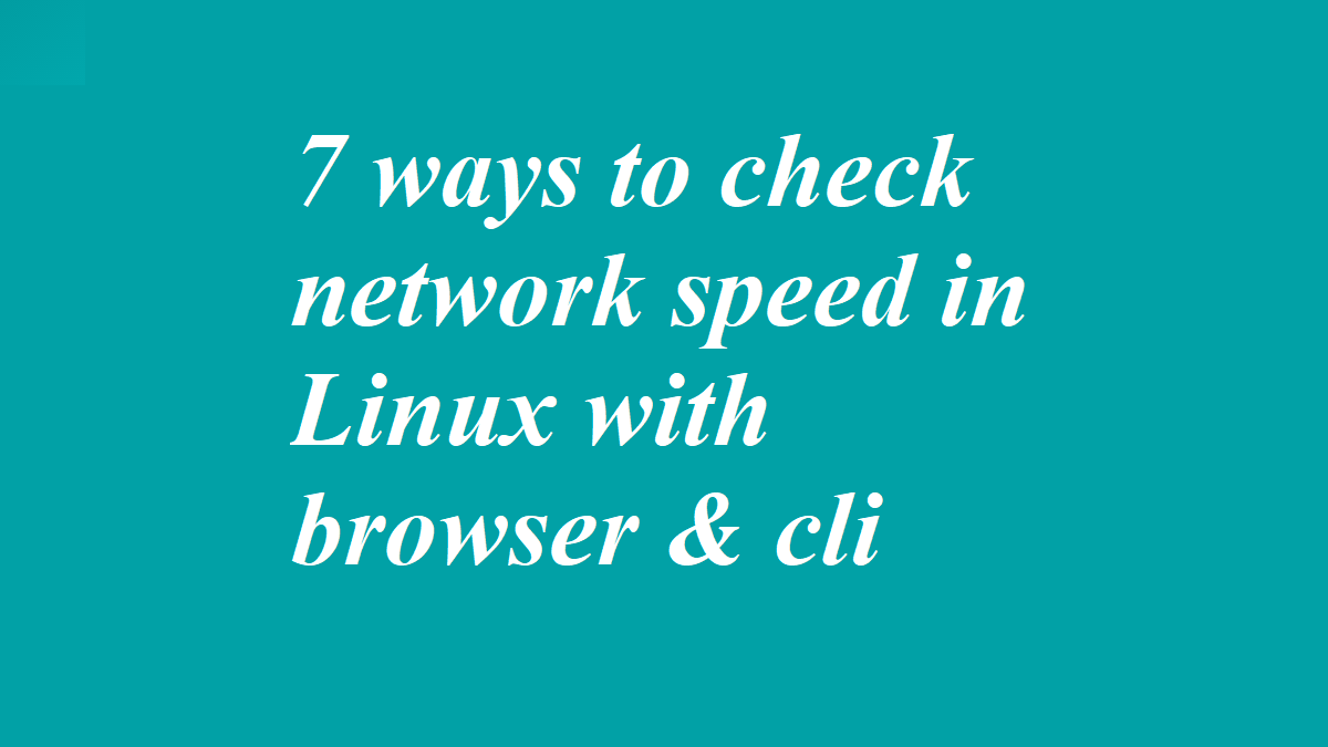 7 ways to check network speed in Linux with browser & cli