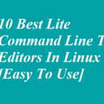 10 Best Lite Command Line Text Editors In Linux[Easy To Use]