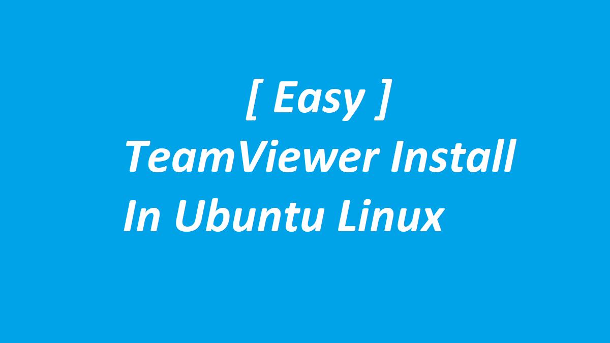 [ Easy ] TeamViewer Install In Ubuntu Linux