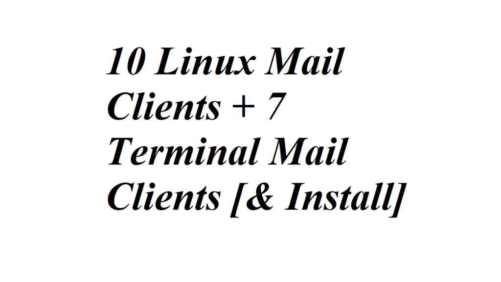 10 Linux Mail Clients + 7 Terminal Mail Clients [& Install]