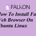 How To Install Falkon Web Browser On Ubuntu Linux