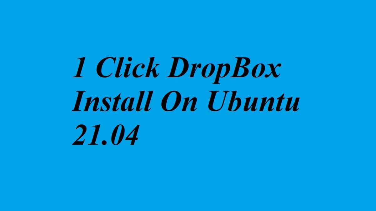 1 Click DropBox Install On Ubuntu 21.04