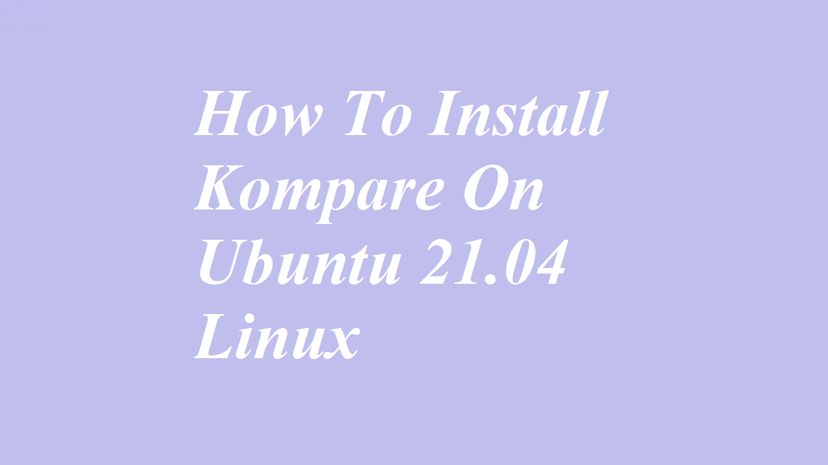 How To Install Kompare On Ubuntu 21.04 Linux