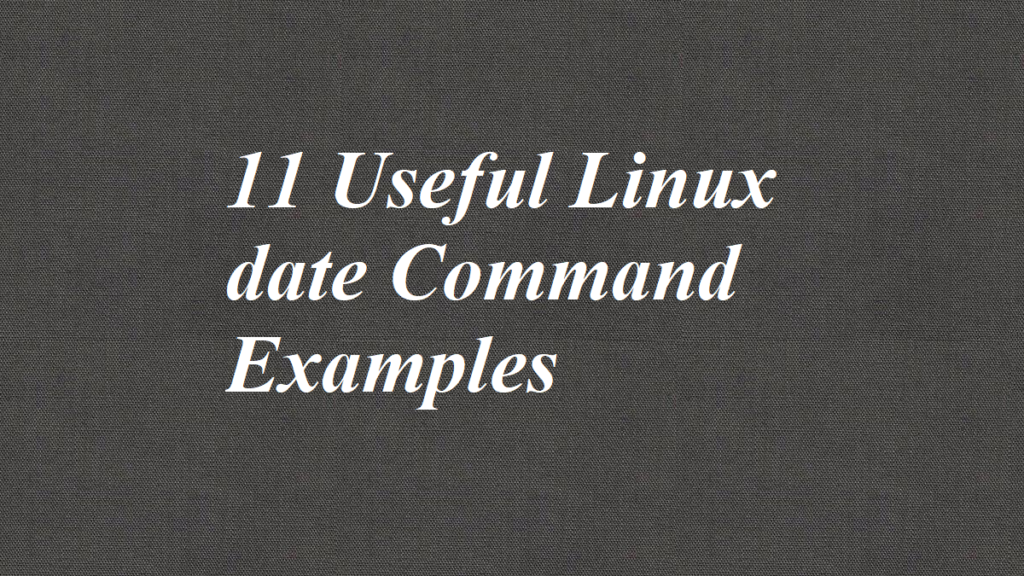 11 Useful Linux date Command Examples