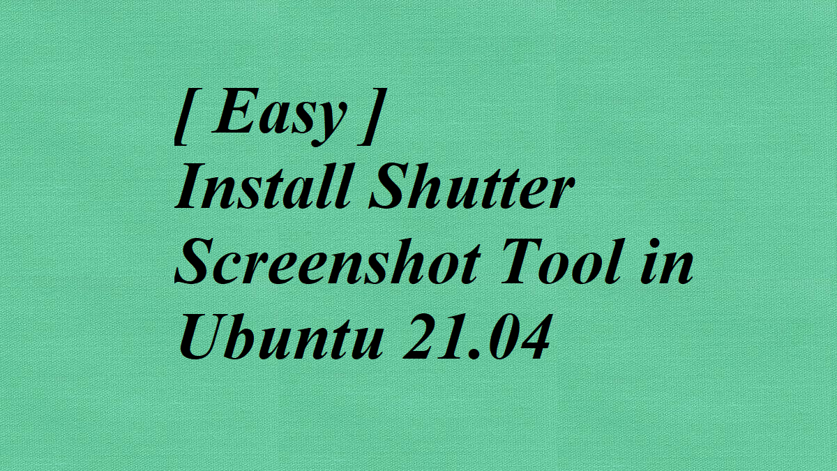 [ Easy ] Install Shutter Screenshot Tool in Ubuntu 21.04