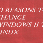 10 REASONS TO CHANGE WINDOWS 11 TO LINUX