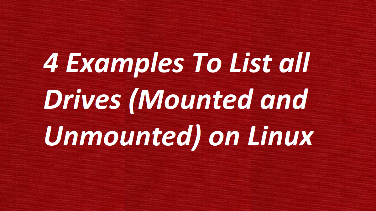 4 Examples To List all Drives (Mounted and Unmounted) on Linux