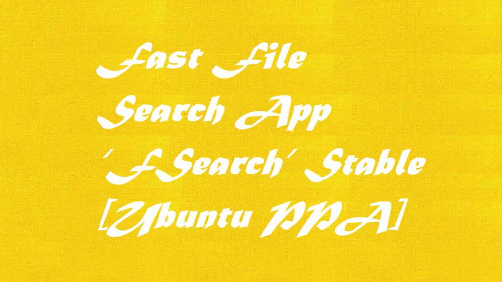 Ubuntu Install Fast File Search App 'FSearch' Stable [Ubuntu PPA]